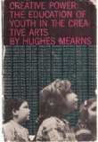 Creative Power : The Education of Youth in Creative Arts, Mearns, Hughes, 0486204901