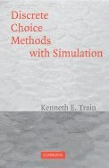 Discrete Models - Discrete Choice Models With Simulation (03) by Train, Kenneth E [Paperback (2003)]