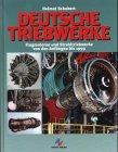 Deutsche Triebwerke: Flugmotoren und Strahltriebwerke von den Anfängen bis 1999
