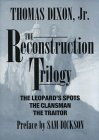 The Reconstruction Trilogy : The Leopard's Spots; The Clansman; The Traitor, Dixon, Thomas, 0939482487