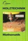 Holztechnik, Mathematik (Europa-Fachbuchreihe für holzverarbeitende Berufe)