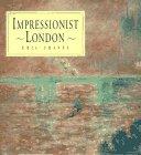 Impressionist London, Eric Shanes, 1558595678