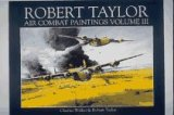 Walker Robert Art - Robert Taylor: Air Combat Paintings, Vol. 3