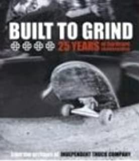 Built To Grind 25 Years Of Hardcore Skateboarding