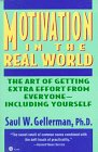 img - for Motivation in the Real World: The Art of Getting Extra Effort from Everyone--Including Yourself book / textbook / text book