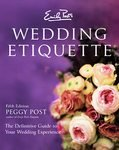 Emily Post's Wedding Etiquette: The Definitive Guide to Your Wedding Experience