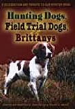 img - for Hunting Dogs, Field Trial Dogs, & Brittanys: A Celebration and Tribute to Our Pointer Dogs book / textbook / text book