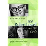 With Robert Lowell and His Circle: Sylvia Plath, Anne Sexton, Elizabeth Bishop, Stanley Kunitz & Others