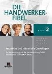 Die Handwerker-Fibel - Band 2: Für die Vorbereitung auf die Meisterprüfung Teil III /Technischer Fachwirt/in (HWK), Rechtliche und steuerliche Grundlagen