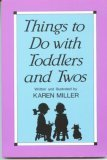 Things to Do with Toddlers and Twos, Miller, Karen, 091028704X