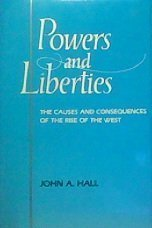Powers & Liberties: The Causes & Consequences of the Rise of the West, John A. Hall