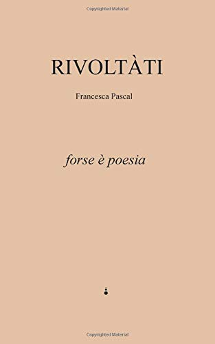 Rivoltàti: forse è poesia Copertina flessibile – 14 set 2018 Francesca Pascal Independently published 1720008043 Poetry / General