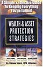 Wealth & Asset Protection Strategies: A Simple and Effective Guide to Keeping Everything You'Ve Earned (Best Asset Protection Strategies)