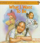 img - for What I Want To Be book / textbook / text book