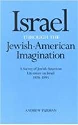 Israel Through the Jewish-American Imagination: A Survey of Jewish-American Literature on Israel, 1928-1995 (S U N Y Series in Modern Jewish Literature and Culture)
