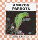 Amazon Parrots, James E. Gerholdt, 1562395874