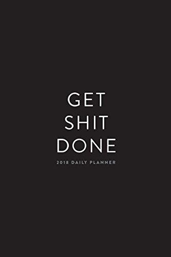 "2018 Daily Planner: Get Shit Done; 6""x9"" 12 Month Planner"