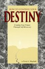 img - for How to Control Your Destiny: Creating Your Future Through Self Discovery book / textbook / text book