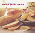 The Pleasure of Whole Grain Breads by Beth Hensperger