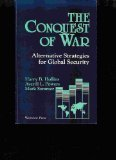 The Conquest of War : Alternative Strategies for Global Security, Hollins, Harry B. and Powers, Averill L., 0813307872