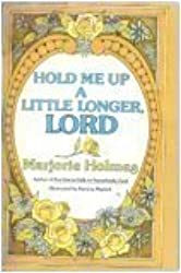 Hold Me Up a Little Longer, Lord