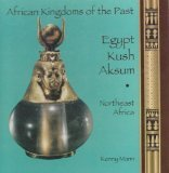 Egypt, Kush, Aksum: Northeast Africa (African Kingdoms of the Past Series)