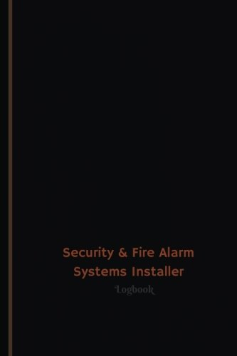 Security & Fire Alarm Systems Installer Log (Logbook, Journal - 120 pages, 6 x 9: Security & Fire Alarm Systems Installer Logbook (Professional Cover, Medium) (Centurion Logbooks/Record Books)