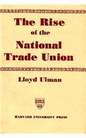The Rise of the National Trade Union: The Development and Significance of Its Structure, Governing Institutions, and Economic Policies, 2nd edition (Wertheim Publications in Industrial Relations)