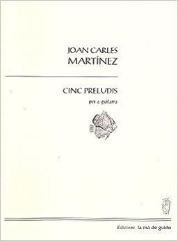 Cinc preludis per a guitarra: Amazon.es: Joan Carles Martínez i ...