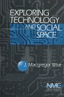 Exploring Technology and Social Space, Wise, J. Macgregor, 0761904212