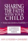 Sharing the Faith with Your Child, Mary J. Pedersen and Joan R. Burney, 0892434449
