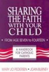 Sharing the Faith with Your Child: From Age Seven to Fourteen: A Handbook for Catholic Parents