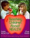 Teaching Children About Health : A Multidisciplinary Approach, Weinstein, Estelle and Rosen, Efrem, 0895824396