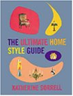 The Ultimate Home Style Guide, Katherine Sorrell, 1841880590