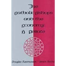 The Catholic Bishops and the Economy: A Debate (Studies in Social Philosophy & Policy) by Douglas Rasmussen (1987-01-01)