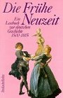 Die Frühe Neuzeit: Ein Lesebuch zur deutschen Geschichte 1500-1815