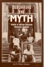 Debunking the Myth : Stories of African-American University Students, Brown, O. Gilbert, 0873674693