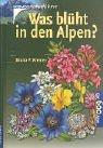 Was blüht in den Alpen?: Über 600 Arten