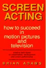Screen Acting : How to Succeed in Motion Pictures, Adams, Brian, 0943728207