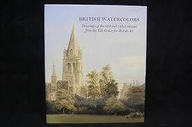 British watercolors: Drawings of the 18th and 19th centuries from the Yale Center for British Art