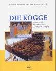 Die Kogge: Sternstunde der deutschen Schiffsarchäologie