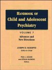 Handbook of Child and Adolescent Psychiatry:  Volume 7:  Advances and New Directions