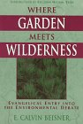 img - for Where Garden Meets Wilderness: Evangelical Entry into the Environmental Debate book / textbook / text book