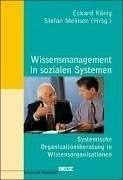 Wissensmanagement in sozialen Systemen: Systemische Organisationsberatung in Wissensorganisationen (System und Organisation)