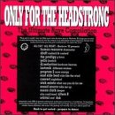 Only For The Headstrong: The Ultimate Rave Compilation