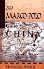 Did Marco Polo Go to China?, Frances Wood, 0813389984