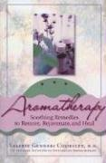 (Aromatherapy: Soothing Remedies to Restore, Rejuvenate and)