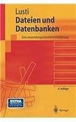 Dateien und Datenbanken: Eine anwendungsorientierte Einführung (Springer-Lehrbuch)