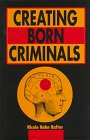 Creating Born Criminals : Biological Theories of Crime and Eugenics, Rafter, Nicole H., 0252022378
