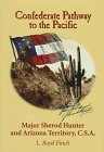 Confederate Pathway to the Pacific : Major Sherod Hunter and Arizona Territory, C.S.A., Finch, L. Boyd, 0910037361